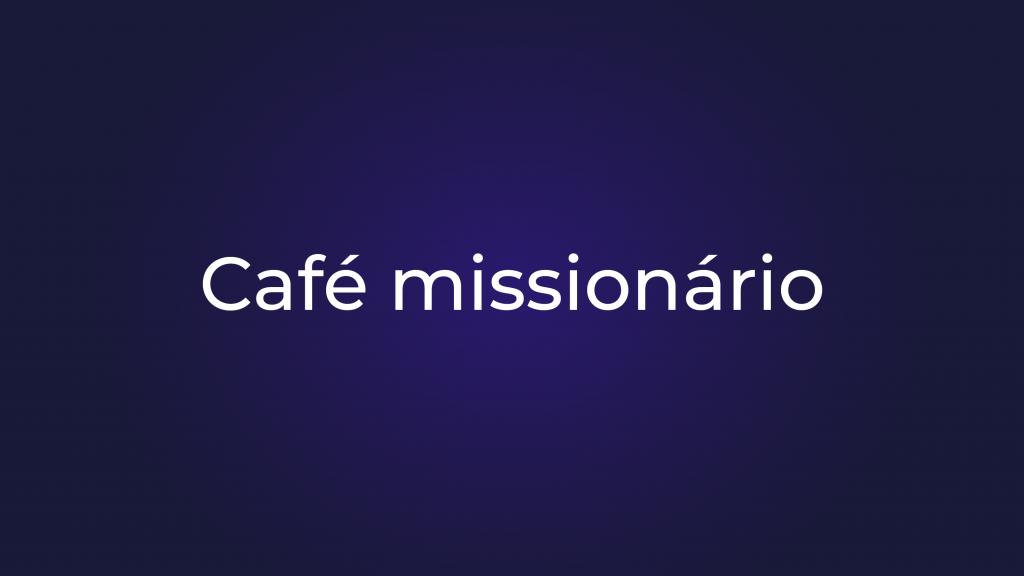 [Café Missionário]