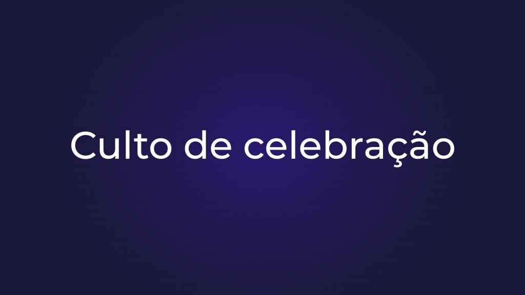 [Culto de celebração]